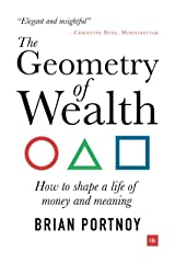 The Geometry of Wealth: How to shape a life of money and meaning Kindle Edition