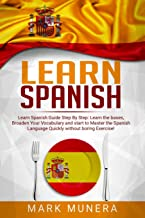 Learn Spanish: Learn Spanish Guide Step by Step: Learn the bases, Broaden Your Vocabulary and start to Master the Spanish Language Quickly without boring Exercise!