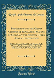 Proceedings of the Grand Chapter of Royal Arch Masons of Canada at the Seventy-Third Annual Convocation: Held in General Brock Hotel, Niagara Falls, ... A. D. 1931, A. Inv. 2461 (Classic Reprint)