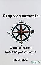 Geoprocessamento: Conceitos básicos essenciais para iniciantes (Portuguese Edition)