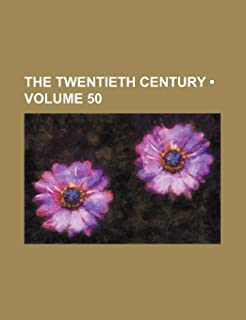 The Twentieth Century (Volume 50 )