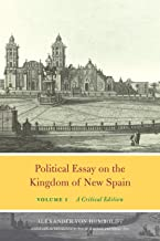 Political Essay on the Kingdom of New Spain, Volume 1: A Critical Edition (Alexander von Humboldt in English)