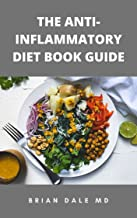 THE ANTI-INFLAMMATORY DIET BOOK GUIDE: Easy Meal Plans Recipes That Help To Heal Immune System With No-Stress (English Edi...