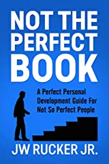 NOT THE PERFECT BOOK: A Perfect Self Development Guide For Not So Perfect People Kindle Edition
