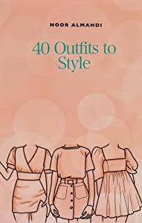 40 Outfits to Style: Design Your Style Workbook: Winter, Summer, Fall outfits and More - Drawing Workbook for Teens, and A...