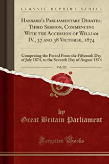 Hansard's Parliamentary Debates; Third Session, Commencing With the Accession of William IV., 37 and 38 Victoriæ, 1874, Vo...