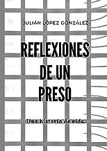 REFLEXIONES DE UN PRESO: UNA HISTORIA DE VIDA