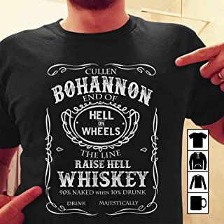 End Of The Line Raise Hell Whiskey Cullen Bohannon T Shirt Long Sleeve Sweatshirt Hoodie T-Shirt Long Sleeve Sweatshirt Hoodie for Men and Women