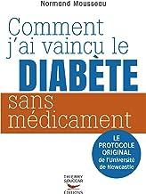 Comment j'ai vaincu le diabète sans médicament: Le protocole original de l'Université de Newcastle (Médecine)