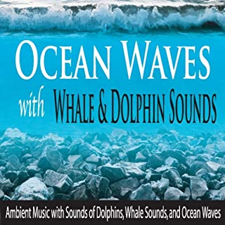 Ocean Waves With Whale & Dolphin Sounds: Ambient Music With Sounds of Dolphins, Whale Sounds, And Ocean Waves