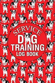 Service Dog Training Log Book: Dog Training Log Book, Dog Training Record Keeping, Instructor/ Owner Log Book To Train You...