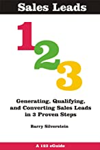 Sales Leads 123: Generating, Qualifying, and Converting Sales Leads in 3 Proven Steps (123 eGuides)