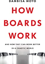 How Boards Work: And How They Can Work Better in a Chaotic World (English Edition)