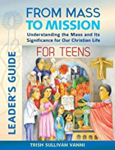 From Mass to Mission: Understanding the Mass and Its Significance for Our Christian Life for Teens Leader's Guide