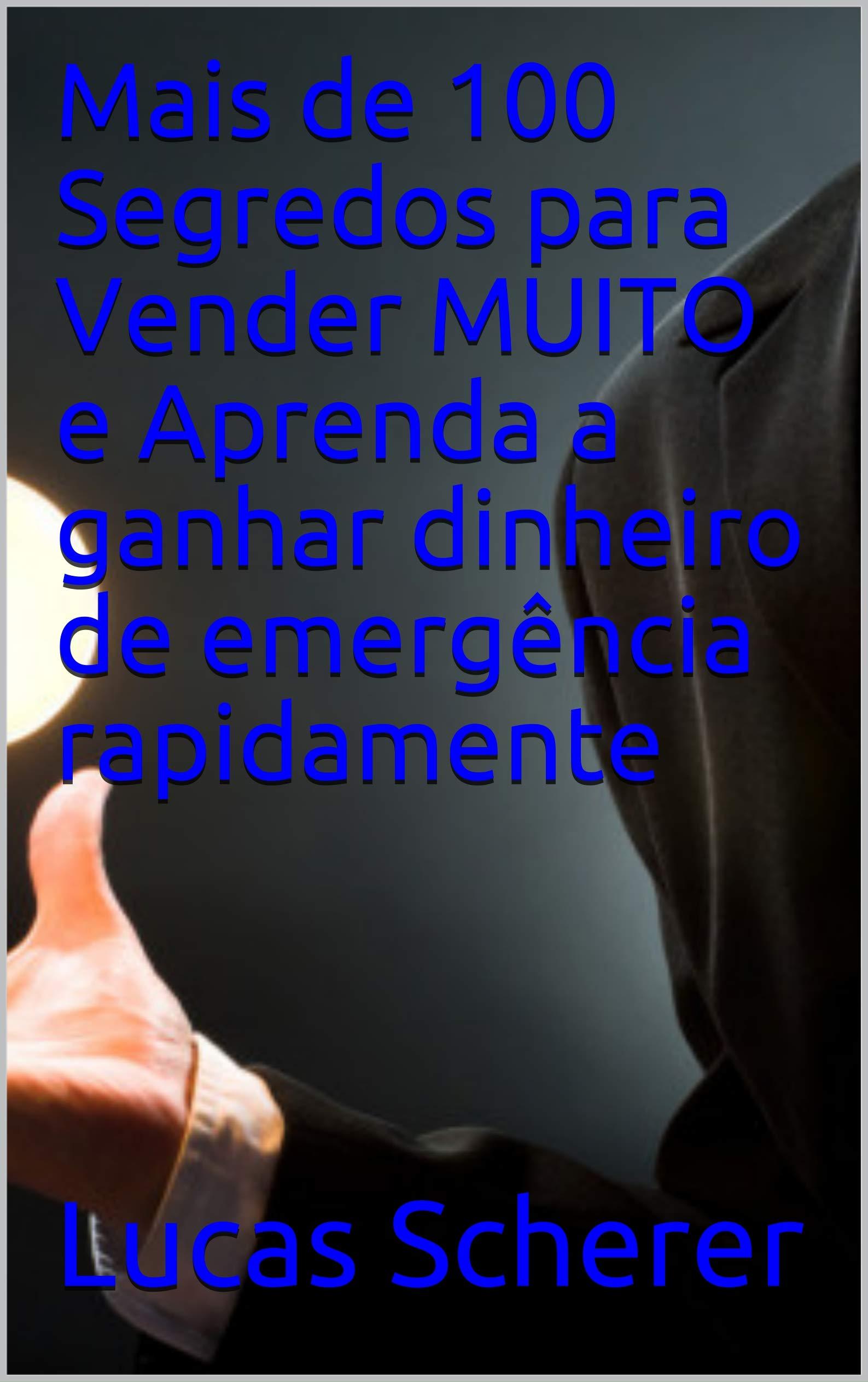 Mais de 100 Segredos para Vender MUITO e Aprenda a ganhar dinheiro de emergência rapidamente (Portuguese Edition)