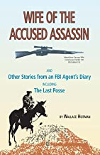 Wife of the Accused Assassin: And Other Stories From an FBI Agent's Diary Including The Last Posse