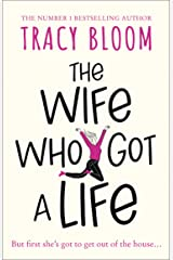 The Wife Who Got a Life: the laugh-out-loud new novel from the Kindle bestselling author – a feel good read, perfect for spring 2021 Kindle Edition