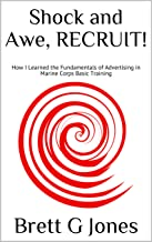 Shock and Awe, RECRUIT!: How I Learned the Fundamentals of Advertising in Marine Corps Basic Training (Military Minds: Marketing and Advertising Book 1) (English Edition)