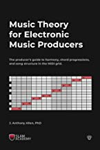Music Theory for Electronic Music Producers: The producer's guide to harmony, chord progressions, and song structure in the MIDI grid.