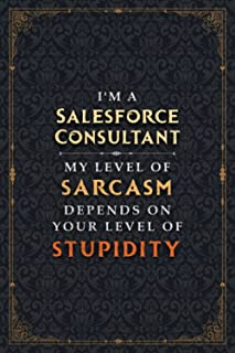 Salesforce Consultant Notebook Planner - I'm A Salesforce Consultant My Level Of Sarcasm Depends On Your Level Of Stupidit...