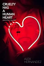 CRUELTY HAS A HUMAN HEART: poems from my youth