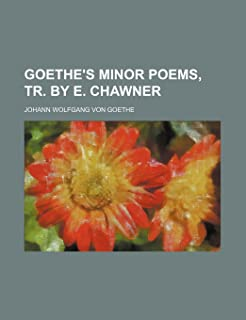 Goethe's Minor Poems, Tr. by E. Chawner