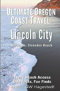 Ultimate Oregon Coast Travel: Lincoln City (Gleneden Beach, Neskowin): Every Beach Access, Odd Facts, Fun Finds
