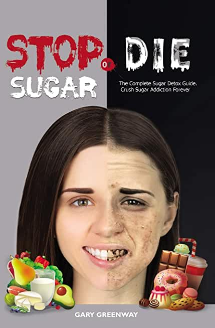 Stop Sugar or Die: The Complete Sugar Detox Guide. Crush Sugar Addiction Forever.