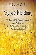 The Novels of Henry Fielding including: 'The History of Tom Jones, a Foundling', 'Joseph Andrews' and 'An Apology for the ...