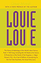 Louie Louie: The History and Mythology of the World's Most Famous Rock 'n Roll Song; Including the Full Details of Its Torture and Persecution at the Hands ... for the First Time Anywhere, the