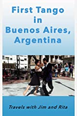 First Tango in Buenos Aires, Argentina (Travels With Jim and Rita) Kindle Edition