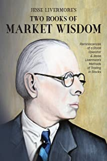 Jesse Livermore's Two Books of Market Wisdom: Reminiscences of a Stock Operator & Jesse Livermore's Methods of Trading in ...