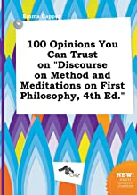 100 Opinions You Can Trust on Discourse on Method and Meditations on First Philosophy, 4th Ed.