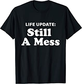 Funny Quote Life Update Still A Mess T-Shirt