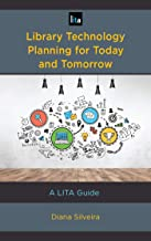 Library Technology Planning for Today and Tomorrow: A LITA Guide (LITA Guides)
