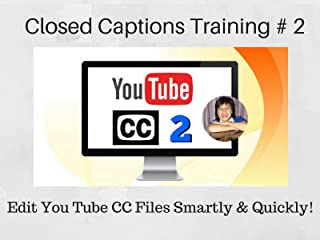 Closed Captions Training # 2 - Edit Smartly from the You Tube CC Files