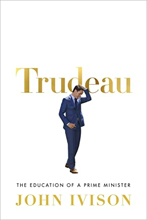 Trudeau: The Education of a Prime Minister (English Edition)