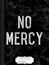 No Mercy Composition Notebook: College Ruled 9¾ x 7½ 100 Sheets 200 Pages For Writing