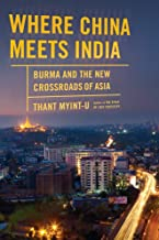 Where China Meets India: Burma and the New Crossroads of Asia [Idioma Inglés]