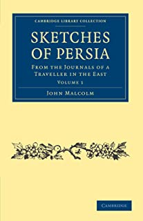 Sketches of Persia: From the Journals of a Traveller in the East (Cambridge Library Collection - Travel, Middle East and Asia Minor) (Volume 1)