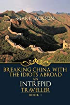 An Intrepid Traveller: Book 1: Breaking China with the Idiots Abroad.