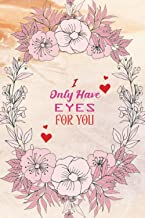 I Only Have EYES For You: Valentine's Day love Notebook Journal, Wedding Day Gift, Valentine's Day Gift For Wife, Valentin...