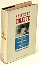 Six Novels by Colette: Claudine at School, Music-Hall Sidelights, Mitsou, Cheri, The Last of Cheri, Gigi