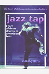 Jazz Tap: From African Drums to American Feet (Library of African American Arts and Culture) Library Binding