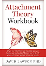 Attachment Theory Workbook: Why is your attachment type impacting upon your happiness in relationships? Discover how to identify who is right for you and help to heal your wounds.