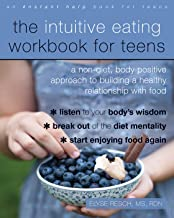 The Intuitive Eating Workbook for Teens: A Non-Diet, Body Positive Approach to Building a Healthy Relationship with Food