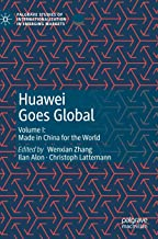 Huawei Goes Global: Volume I: Made in China for the World
