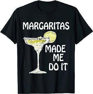 Margaritas Made Me Do It T-Shirt Drinking Gift Shirt