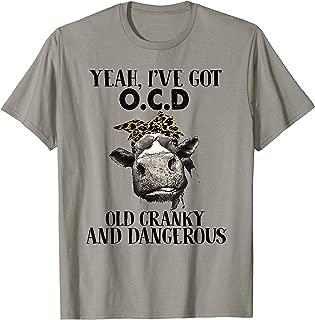 Yeah I've Got OCD I'm Old Cranky & Dangerous Cow Tshirt