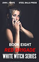 WHITE WITCH SERIES: BOOK EIGHT ELIMINATE THE RED BRIGADE (WHITE WITCH SERIES 1 to 10 4) (English Edition)